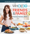 The Whole30 Friends & Family: 150 Recipes for Every Social Occasion Cover Image