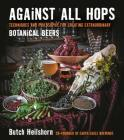 Against All Hops: Techniques and Philosophy for Creating Extraordinary Botanical Beers Cover Image