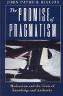 The Promise of Pragmatism: Modernism and the Crisis of Knowledge and Authority Cover Image