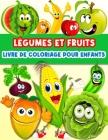 Livre De Coloriage Fruits Et Légumes Pour Enfants: Des pages de coloriage amusantes sur les légumes et les fruits pour les tout-petits et les enfants. Cover Image