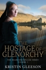 The Hostage of Glenorchy (Highland Ballad #1) Cover Image