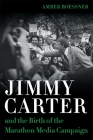 Jimmy Carter and the Birth of the Marathon Media Campaign (Media and Public Affairs) Cover Image