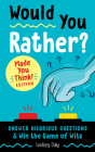 Would You Rather? Made You Think! Edition: Answer Hilarious Questions and Win the Game of Wits (A Laugh and Think Book) Cover Image