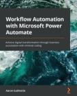 Workflow Automation with Microsoft Power Automate: Achieve digital transformation through business automation with minimal coding Cover Image