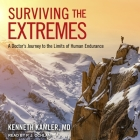 Surviving the Extremes Lib/E: A Doctor's Journey to the Limits of Human Endurance Cover Image