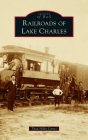 Railroads of Lake Charles (Images of Rail) Cover Image