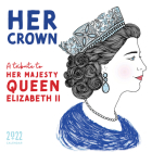 2022 Her Crown Wall Calendar: A Tribute to Her Majesty Queen Elizabeth II Cover Image