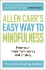 The Easy Way to Mindfulness: Free Your Mind from Worry and Anxiety (Allen Carr's Easyway #11) Cover Image