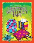 Crafting with Duct Tape (How-To Library (Cherry Lake)) Cover Image