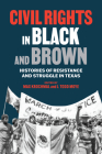 Civil Rights in Black and Brown: Histories of Resistance and Struggle in Texas Cover Image