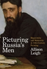 Picturing Russia's Men: Masculinity and Modernity in Nineteenth-Century Painting Cover Image