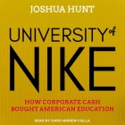 University of Nike Lib/E: How Corporate Cash Bought American Higher Education Cover Image