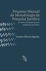 Pequeno Manual de Metodologia da Pesquisa Jurídica: ou roteiro de pesquisa para estudantes de Direito Cover Image