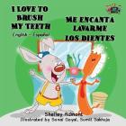 I Love to Brush My Teeth - Me encanta lavarme los dientes: English Spanish Bilingual Edition Cover Image