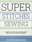 Super Stitches Sewing: A Complete Guide to Machine-Sewing and Hand-Stitching Techniques Cover Image