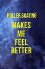 Roller Skating Makes Me Feel Better: Roller Skate Notebook Journal Composition Blank Lined Diary Notepad 120 Pages Paperback Black Blue Cover Image