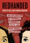 RedHanded: An Exploration of Criminals, Cannibals, Cults, and What Makes a Killer Tick Cover Image