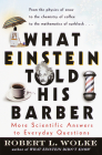 What Einstein Told His Barber: More Scientific Answers to Everyday Questions Cover Image