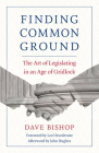 Finding Common Ground: The Art of Legislating in an Age of Gridlock Cover Image