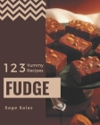 123 Yummy Fudge Recipes: A Yummy Fudge Cookbook that Novice can Cook Cover Image