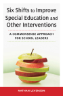 Six Shifts to Improve Special Education and Other Interventions: A Commonsense Approach for School Leaders Cover Image