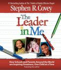The Leader in Me: How Schools and Parents Around the World Are Inspiring Greatness, One Child At a Time Cover Image