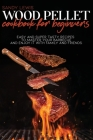 Wood Pellet Cookbook For Beginners: Easy And Super Tasty Recipes To Master Your Barbecue And Enjoy It With Family And Friends Cover Image