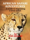 African Safari Adventures - A Guide to Organising a Great Safari Cover Image