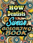 How dentists Swear Coloring Book: adult coloring book - A Sweary dentists Coloring Book and Mandala coloring pages - Gift Idea for dentists birthday - Cover Image