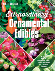 Extraordinary Ornamental Edibles: 100 Perennials, Trees, Shrubs and Vines for Canadian Gardens Cover Image