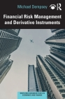 Financial Risk Management and Derivative Instruments (Routledge Advanced Texts in Economics and Finance) Cover Image