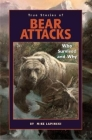 True Stories of Bear Attacks: Who Survived and Why Cover Image