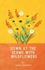 Sown at the seams with wildflowers Cover Image
