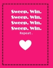 Sweep. Win. Sweep. Win. Sweep. Win. Sweep. Win. Repeat.: 8 1/2 x 11 60 sheets double-sided Bright Pink Wide-Ruled Notebook with white quality acid-fre Cover Image