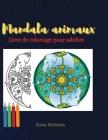 Livre de coloriage animaux Mandala pour adultes: Livre parfait pour se détendre et réduire le stress - Réservez pour adultes et seniors - 45 Beautiful Cover Image