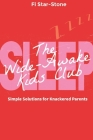 The Wide Awake Kids Club: Simple Solutions for Knackered Parents! Cover Image