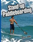 Stand-Up Paddleboarding (Extreme Sports (Child's World)) Cover Image