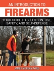An Introduction to Firearms: Your Guide to Selection, Use, Safety, and Self-Defense Cover Image
