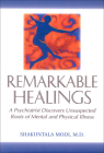 Remarkable Healings: A Psychiatrist Discovers Unsuspected Roots of Mental and Physical Illness Cover Image