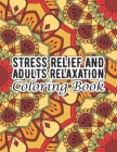 Stress Relief and Adults Relaxation Coloring Book: A Large Adult Coloring Book for adults stress relief and relaxation ... flower coloring book with F Cover Image