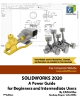 Solidworks 2020: A Power Guide for Beginners and Intermediate User Cover Image