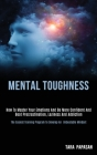 Mental Toughness: How to Master Your Emotions and Be More Confident and Beat Procrastination, Laziness and Addiction (The Easiest Traini Cover Image
