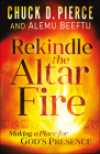 Rekindle the Altar Fire: Making a Place for God's Presence Cover Image