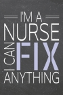 I'm a Nurse I Can Fix Anything: Nurse Dot Grid Notebook, Planner or Journal - Size 6 x 9 - 110 Dotted Pages - Office Equipment, Supplies - Funny Nurse Cover Image