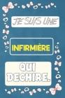 Je suis une infirmière qui déchire: Carnet De Notes Pour Transmettre Un Message Positif, pour Noël ou Anniversaire ou Fête., Saint Valentin .... Cover Image