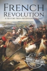 French Revolution: A History From Beginning to End Cover Image