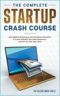 The Complete Startup Crash Course: How Digital Entrepreneurs Use Continuous Innovation to Create Radically Successful Businesses and How You Can Copy Cover Image