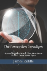 The Perception Paradigm: Revealing the Wool That Has Been Pulled Over Your Eyes Cover Image