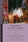 Consorts of the Caliphs: Women and the Court of Baghdad (Library of Arabic Literature #13) Cover Image
