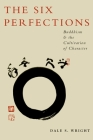 The Six Perfections: Buddhism and the Cultivation of Character Cover Image